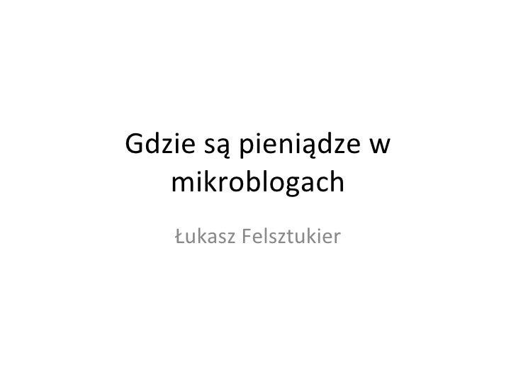 Gdzie są pieniądze w mikroblogach Łukasz Felsztukier