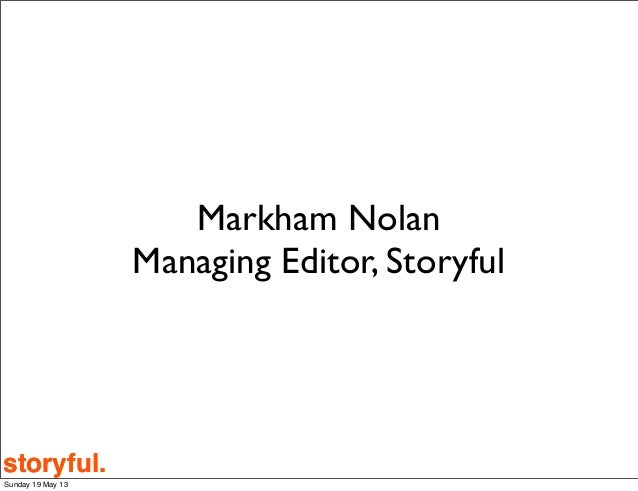 storyful.storyful.Markham NolanManaging Editor, StoryfulSunday 19 May 13