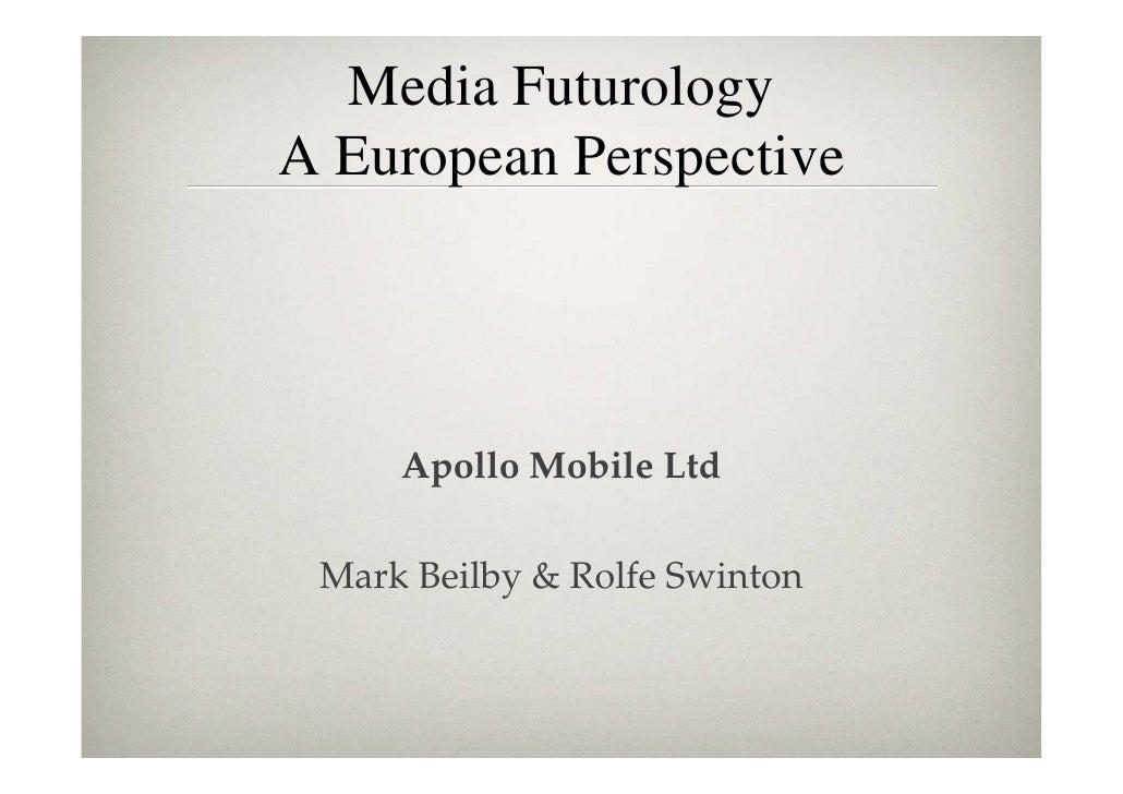 Media Futurology A European Perspective          Apollo Mobile Ltd   Mark Beilby & Rolfe Swinton
