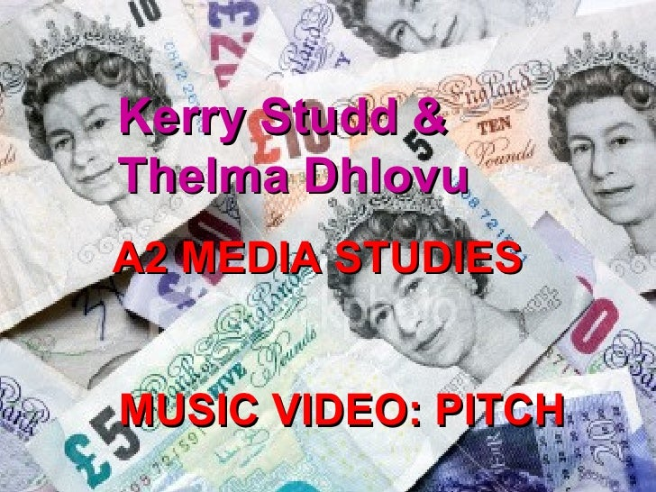 Kerry Studd & Thelma Dhlovu A2 MEDIA STUDIES  MUSIC VIDEO: PITCH