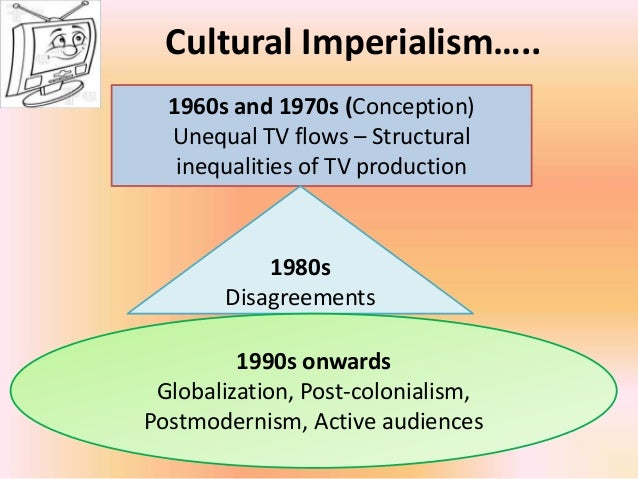 cultural imperialism youth media Part i: cultural imperialism and mass media chapter 1:  is the  political and economic exploitation of youth (petras, 1993, p 139) 17.
