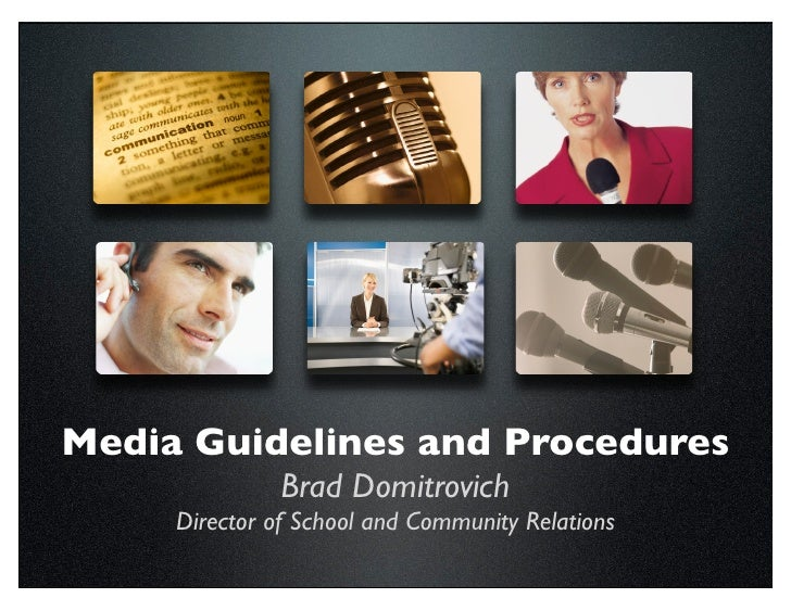 Media Guidelines and Procedures                Brad Domitrovich      Director of School and Community Relations