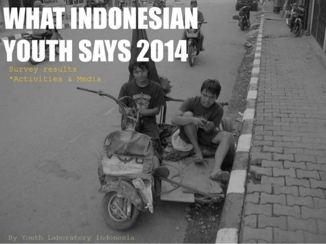 (Youthlab Indo) What Indonesian Youth Says 2014: Survey results on Activities and Media Habit