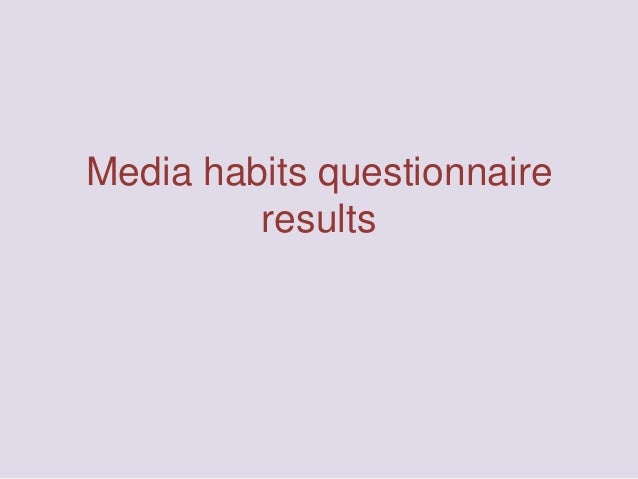 Media habits questionnaire results