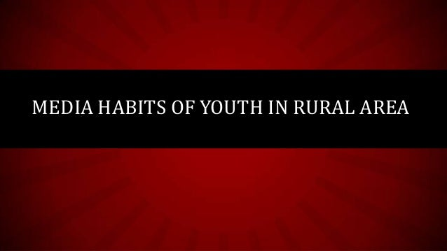 MEDIA HABITS OF YOUTH IN RURAL AREA
