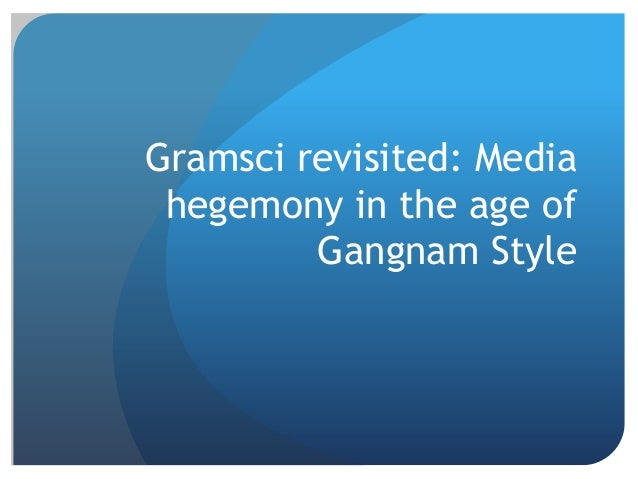 Gramsci revisited: Mediahegemony in the age ofGangnam Style