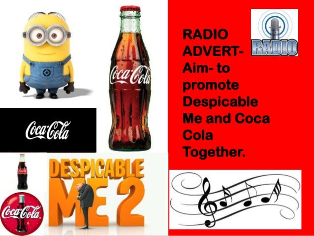 RADIO ADVERT- Aim- to promote Despicable Me and Coca Cola Together.