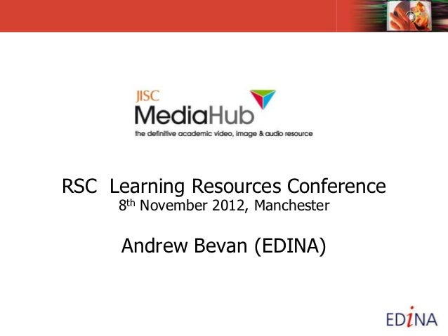 RSC Learning Resources Conference     8th November 2012, Manchester      Andrew Bevan (EDINA)