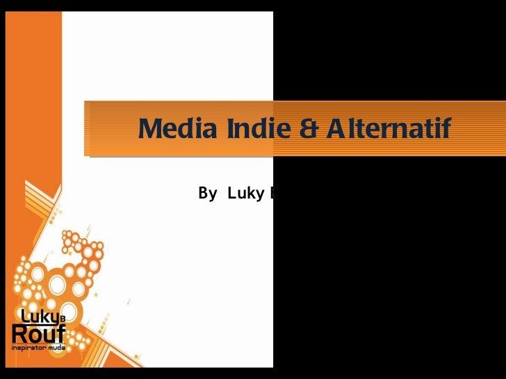 Media Indie & Alternatif By  Luky B. Rouf
