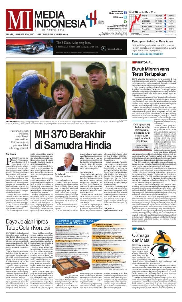 ARIF HULWAN P ESAWAT Malaysia Air- lines (MAS) bernomor penerbangan MH 370 dipastikan jatuh di Sa- mudra Hindia bagian sel...