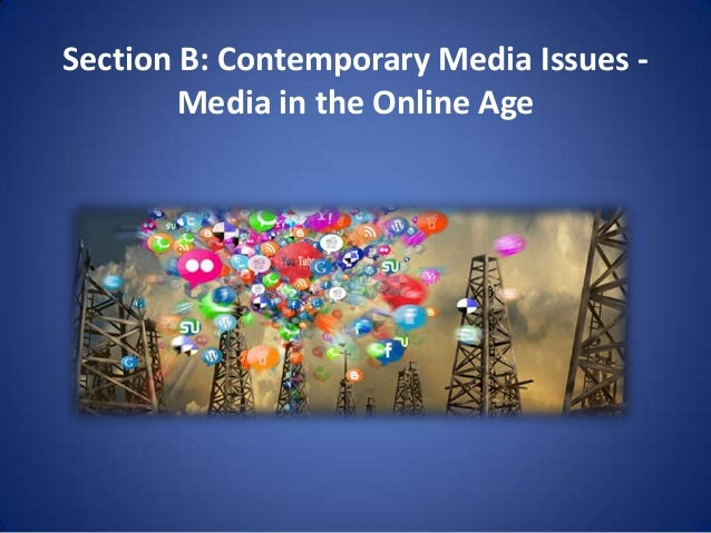 Section B: Contemporary Media Issues -        Media in the Online Age