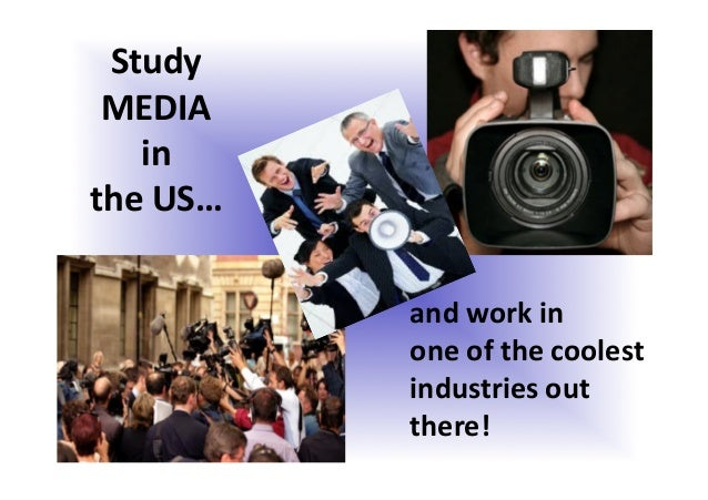 Study     MEDIA   in     the  US…   and  work  in     one  of  the  coolest   industries  ...