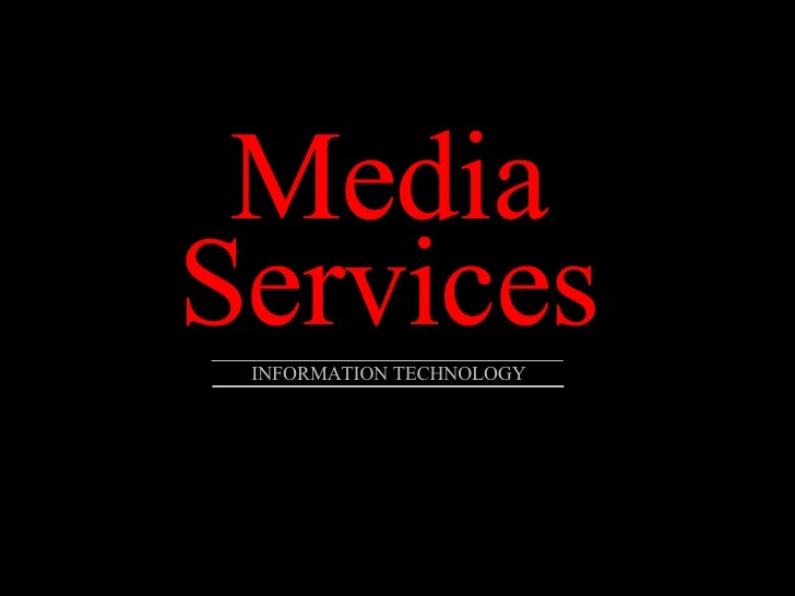 Media Services INFORMATION TECHNOLOGY