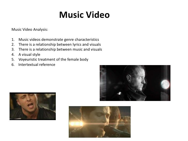Music Video<br />Music Video Analysis:<br />Music videos demonstrate genre characteristics<br />There is a relationship be...