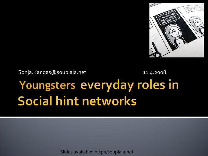 [email_address] 11.4.2008 Slides available: http://souplala.net Youngsters