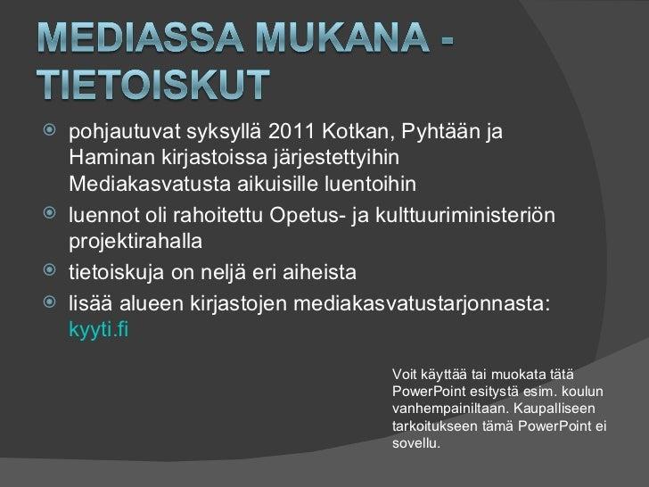    pohjautuvat syksyllä 2011 Kotkan, Pyhtään ja    Haminan kirjastoissa järjestettyihin    Mediakasvatusta aikuisille lue...