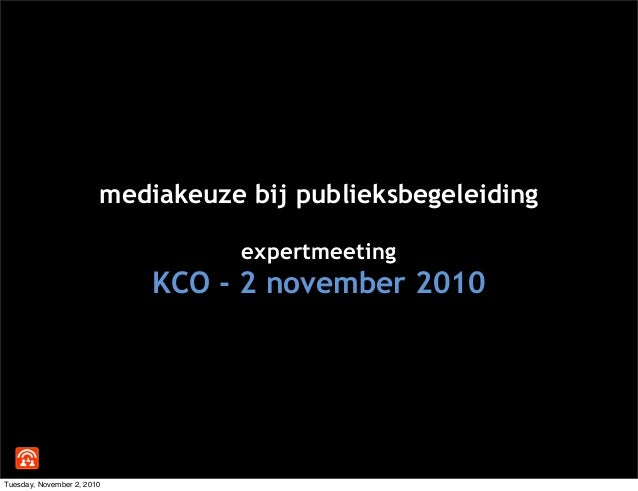 mediakeuze bij publieksbegeleiding expertmeeting KCO - 2 november 2010 Tuesday, November 2, 2010