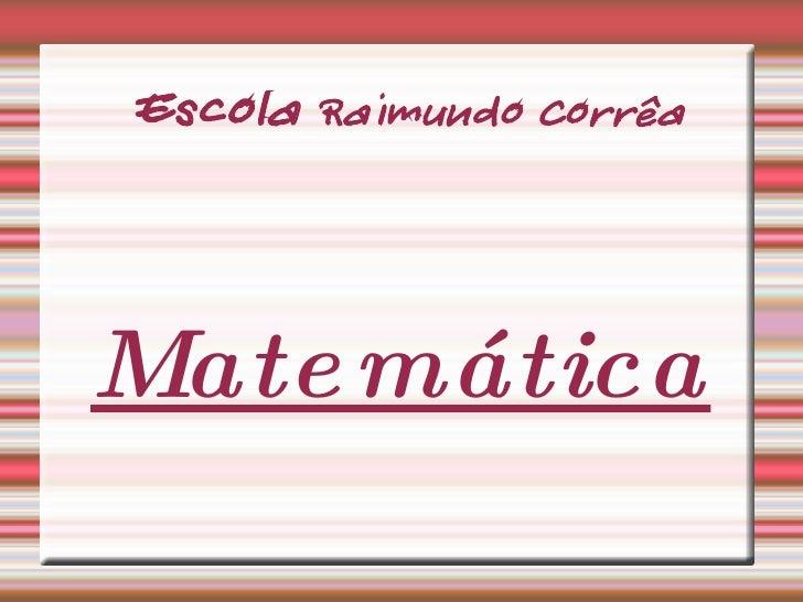 Escola  Raimundo Corrêa Matemática