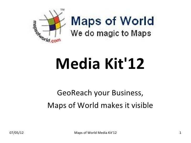 Media Kit12             GeoReach your Business,           Maps of World makes it visible07/05/12          Maps of World Me...