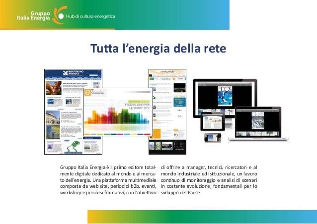 Tutta l'energia della rete  Gruppo Italia Energia è il primo editore totalmente digitale dedicato al mondo e al mercato de...