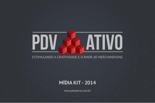 ESTIMULANDO A CRIATIVIDADE E O AMOR AO MERCHANDISING  MÍDIA KIT - 2014 www.pdvativo.com.br