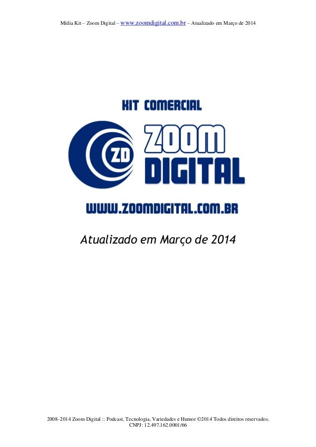Mídia Kit – Zoom Digital – www.zoomdigital.com.br – Atualizado em Março de 2014 2008–2014 Zoom Digital :: Podcast, Tecnolo...