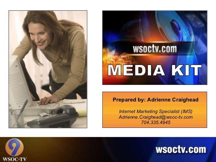 Prepared by: Adrienne Craighead Internet Marketing Specialist (IMS) [email_address] 704.335.4945 MEDIA KIT