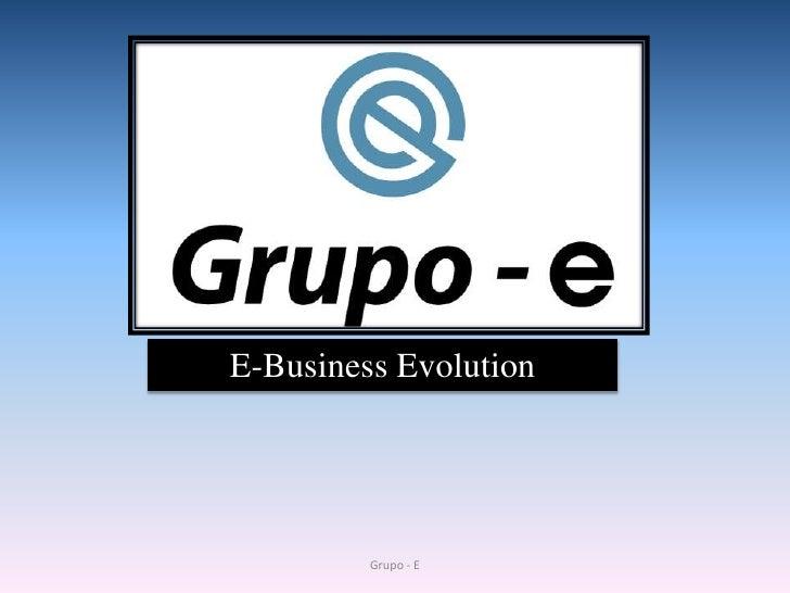 Grupo - E<br />E-Business Evolution<br />