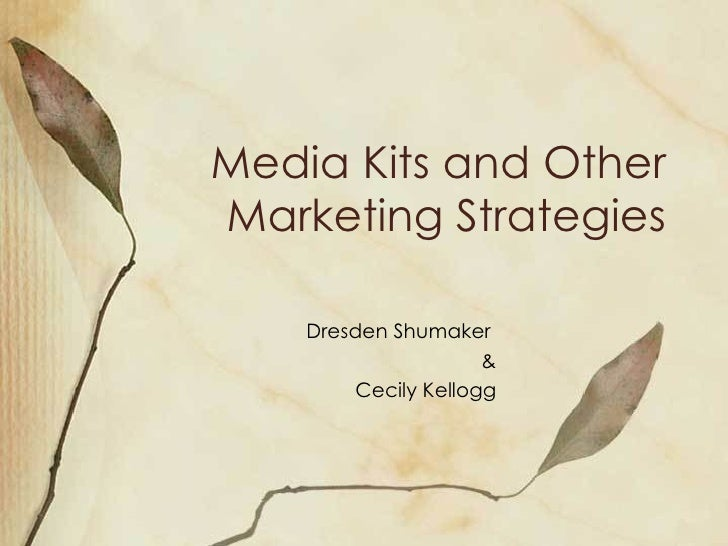 Media Kits and Other Marketing Strategies Dresden Shumaker  & Cecily Kellogg