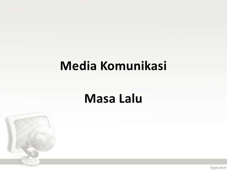 Media Komunikasi   Masa Lalu