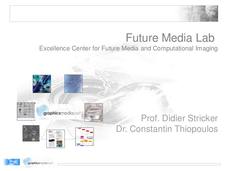 Future Media LabExcellence Center for Future Media and Computational Imaging                               Prof. Didier St...
