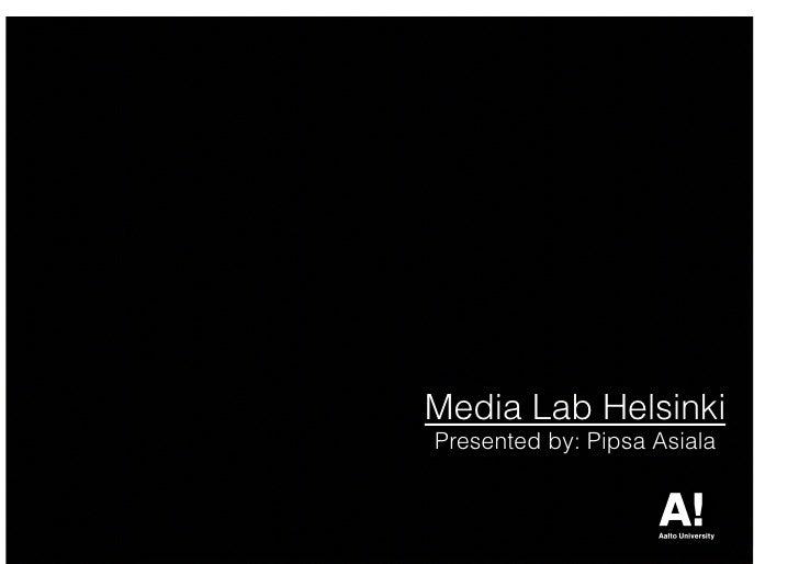 Media Lab HelsinkiPresented by: Pipsa Asiala