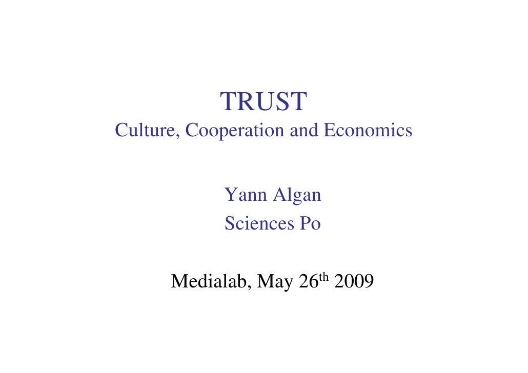 TRUST Culture, Cooperation and Economics               Yann Algan             Sciences Po        Medialab, May 26th 2009