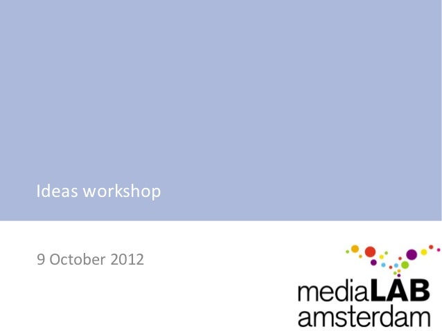 Ideas workshop9 October 2012