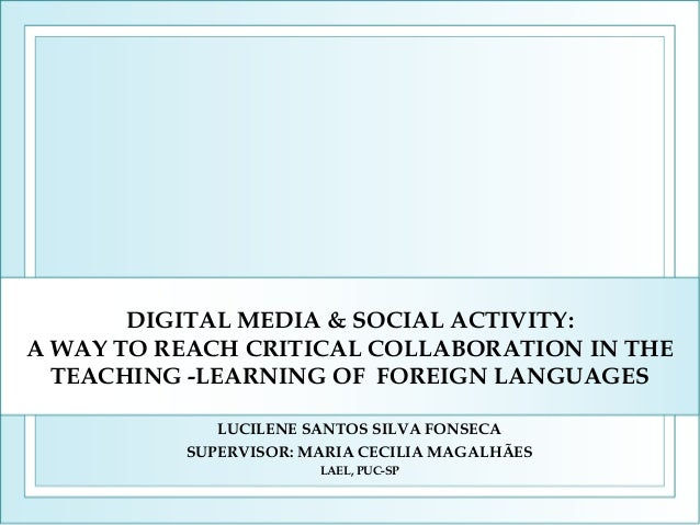 DIGITAL MEDIA & SOCIAL ACTIVITY: A WAY TO REACH CRITICAL COLLABORATION IN THE TEACHING -LEARNING OF FOREIGN LANGUAGES LUCI...