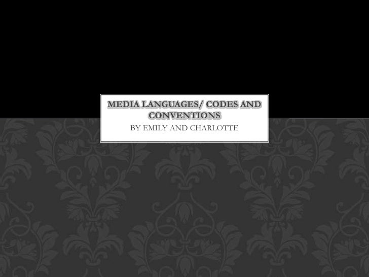 MEDIA LANGUAGES/ CODES AND       CONVENTIONS   BY EMILY AND CHARLOTTE