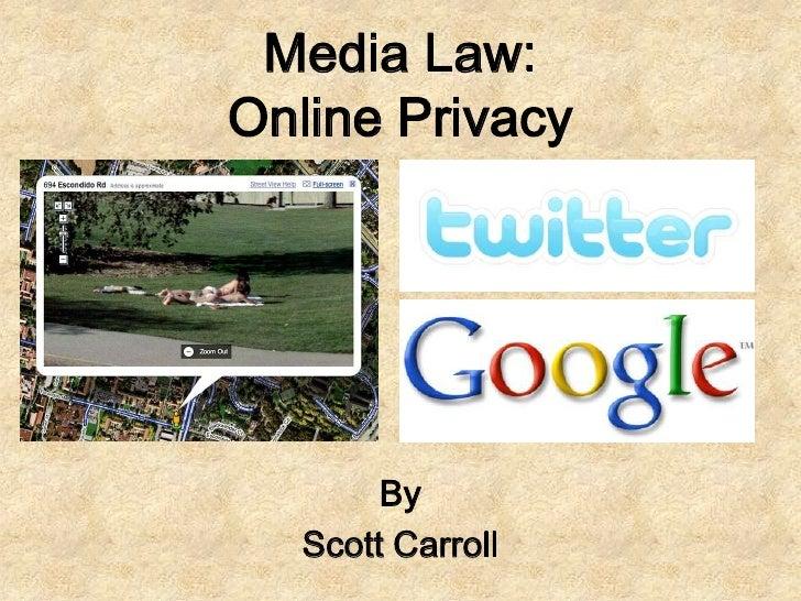 Media Law: Online Privacy             By    Scott Carroll