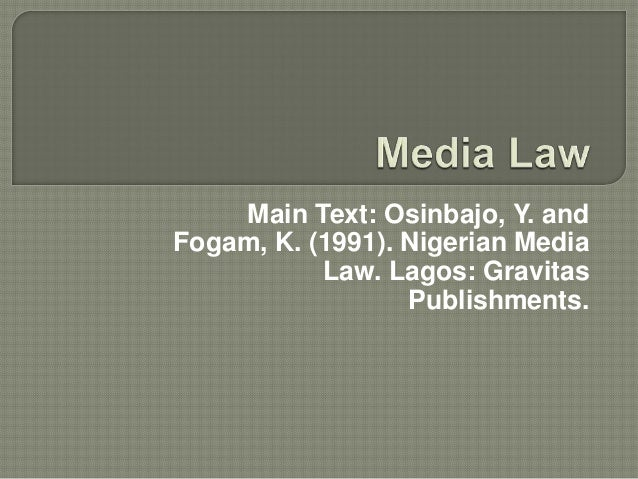 Main Text: Osinbajo, Y. andFogam, K. (1991). Nigerian Media           Law. Lagos: Gravitas                  Publishments.