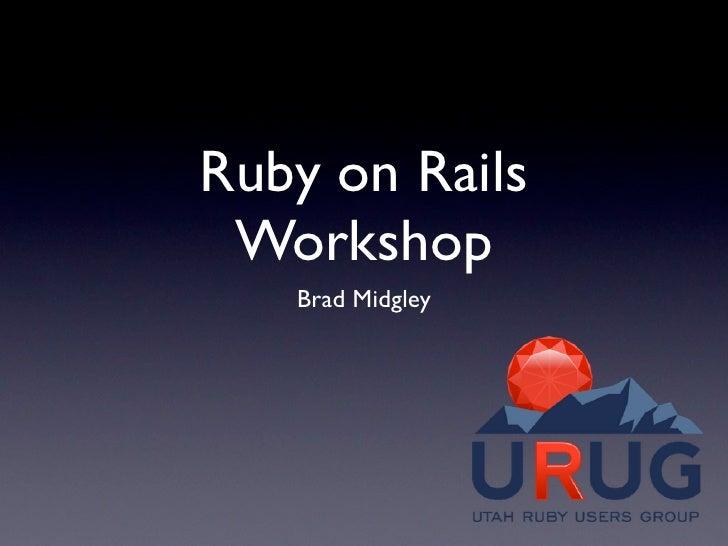 Ruby on Rails  Workshop    Brad Midgley