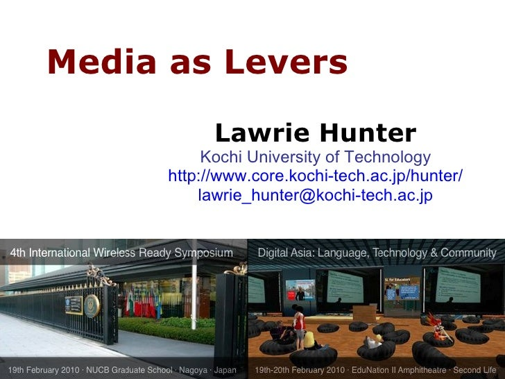 Lawrie Hunter Kochi University of Technology http://www.core.kochi-tech.ac.jp/hunter/ Media as Levers alt.medium support t...