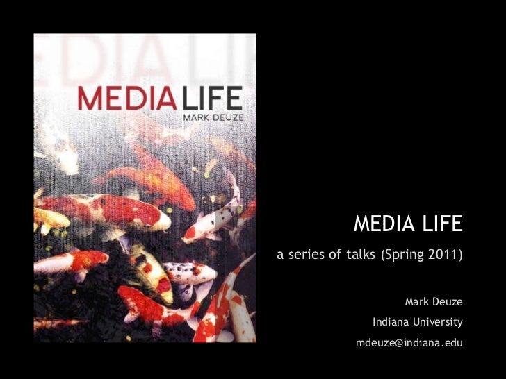 MEDIA LIFE a series of talks (Spring 2011) Mark Deuze Indiana University [email_address]