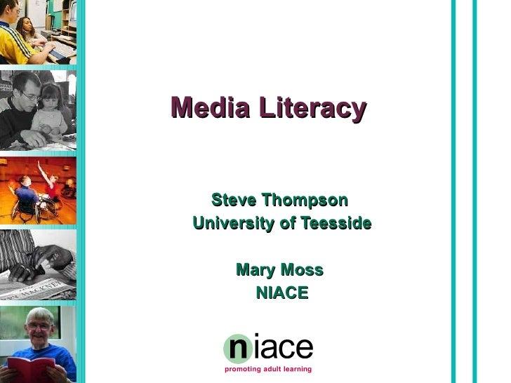 Media Literacy Steve Thompson University of Teesside Mary Moss NIACE