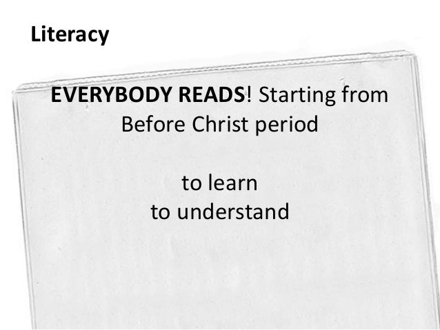 EVERYBODY READS! Starting fromBefore Christ periodto learnto understandLiteracy