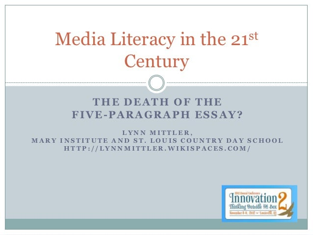Media Literacy in the            21 st            Century          THE DEATH OF THE       FIVE-PARAGRAPH ESSAY?           ...