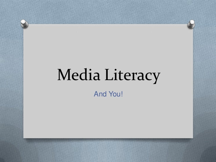 Media Literacy     And You!