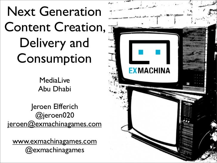 Next GenerationContent Creation,  Delivery and Consumption        MediaLive        Abu Dhabi      Jeroen Elfferich        ...