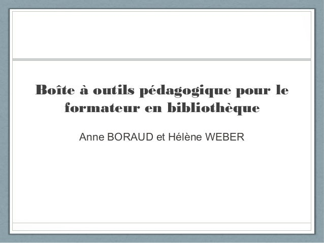 Boîte à outils pédagogique pour le  formateur en bibliothèque  Anne BORAUD et Hélène WEBER