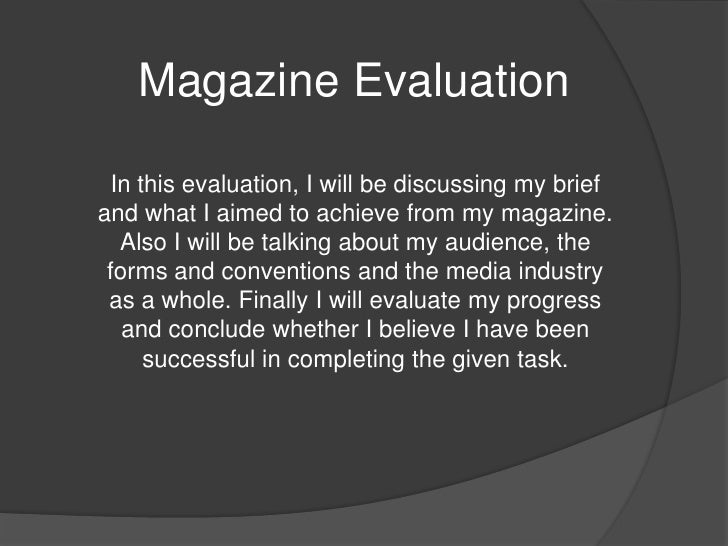 Magazine Evaluation <br />In this evaluation, I will be discussing my brief and what I aimed to achieve from my magazine. ...