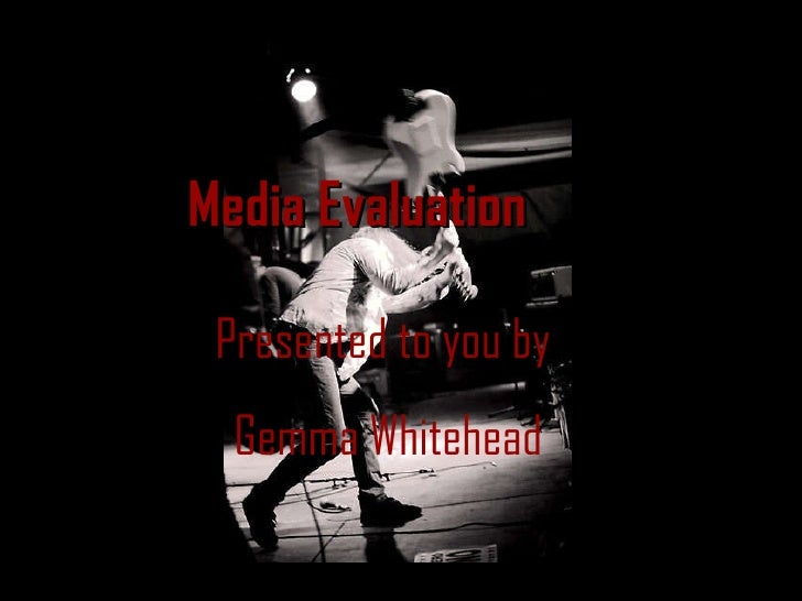 Media Evaluation Presented to you by  Gemma Whitehead