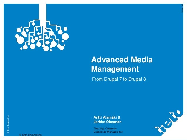 © Tieto Corporation Internal ©TietoCorporation Internal Advanced Media Management From Drupal 7 to Drupal 8 Antti Alamäki ...